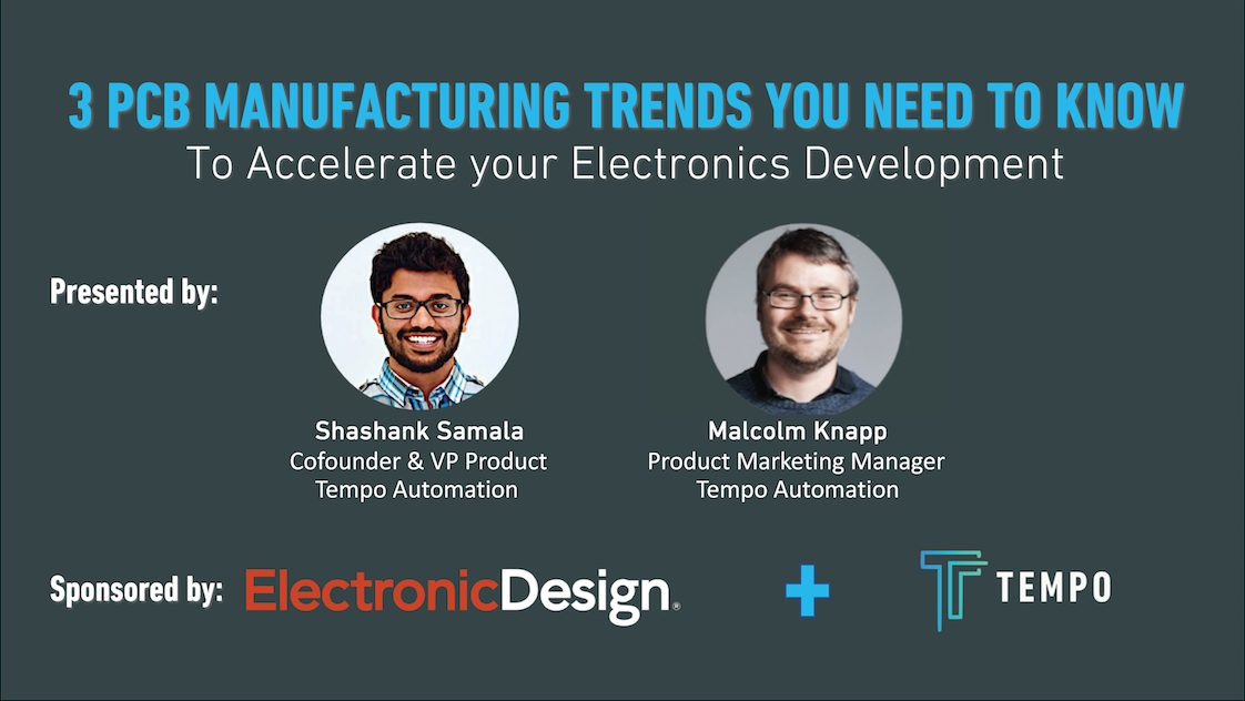 "ElectronicDesign + Tempo Webinar ""3 PCB Manufacturing Trends You Must Know"""